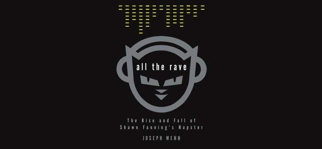 Book Review: All the Rave – The Rise and Fall of Shawn Fanning's Napster