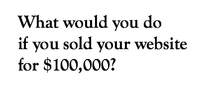 What Would You Do If You Sold Your Website For $100,000?