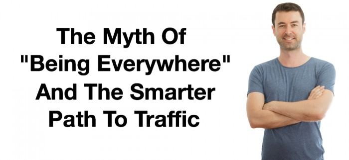 The Myth Of Being Everywhere And The Smarter Path To Traffic
