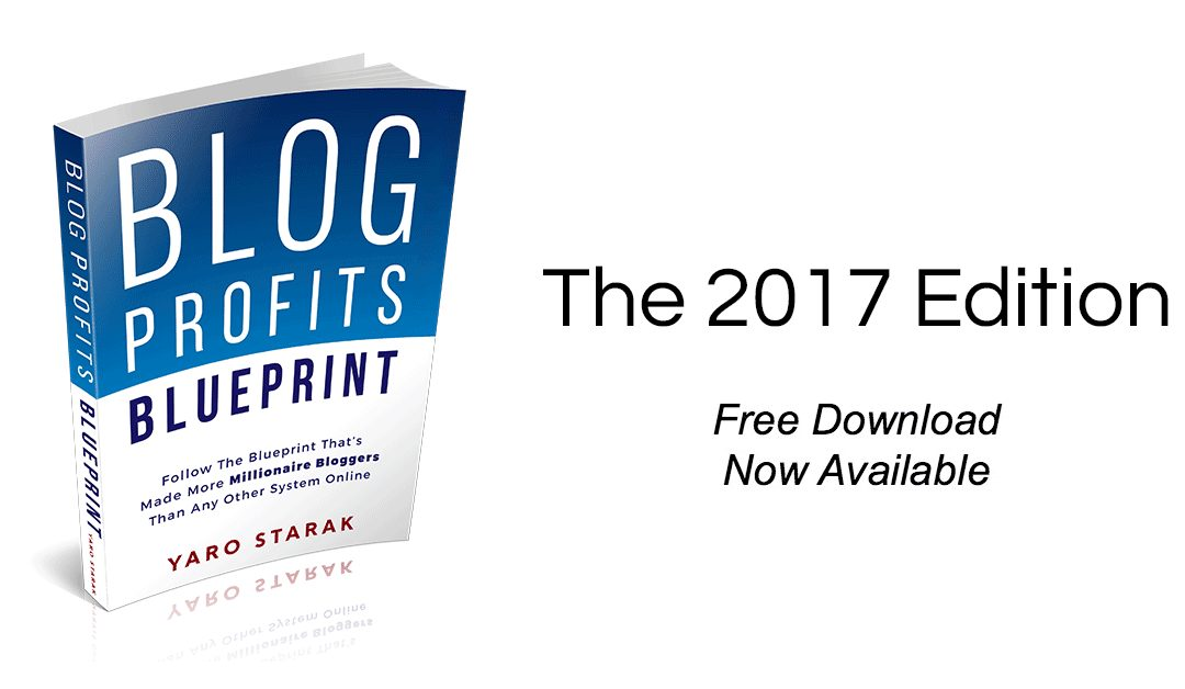 2017 Blog Profits Blueprint: How To Make $10,000 Per Month, 'Working' On Your Blog Only 2 Hours Per Day