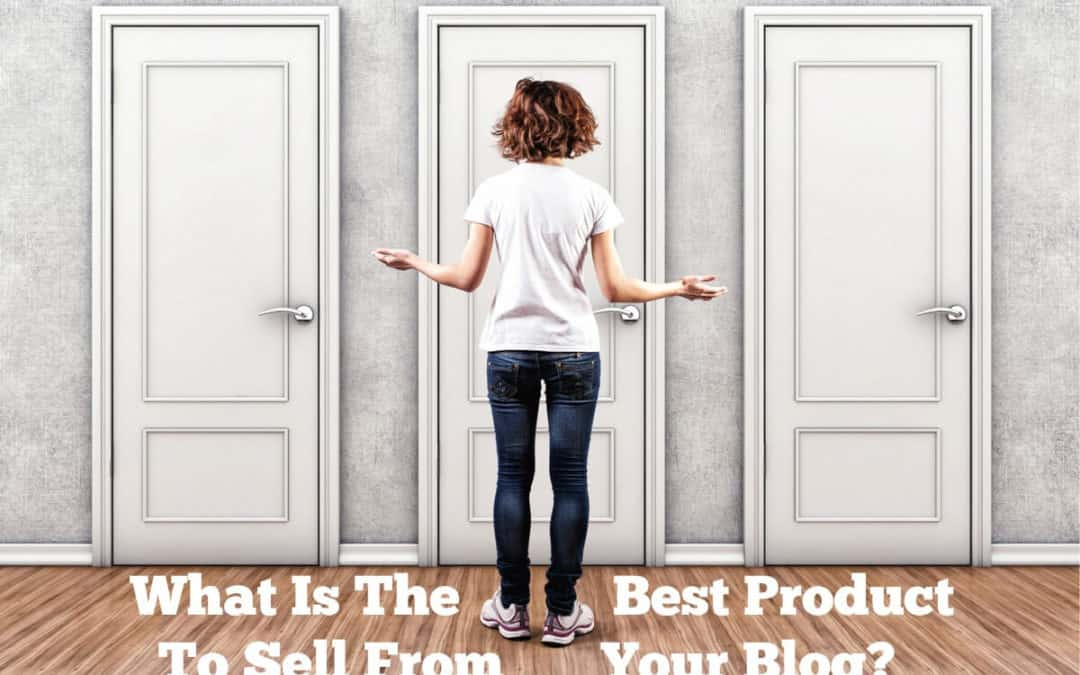 What Is The Best Product Or Service To Sell From Your Blog?